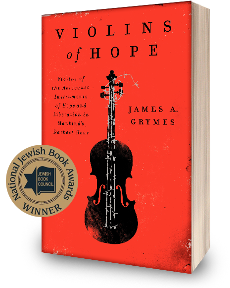 Violins of the Holocaust: Instruments of Hope and Liberation in Mankind's Darkest Hour